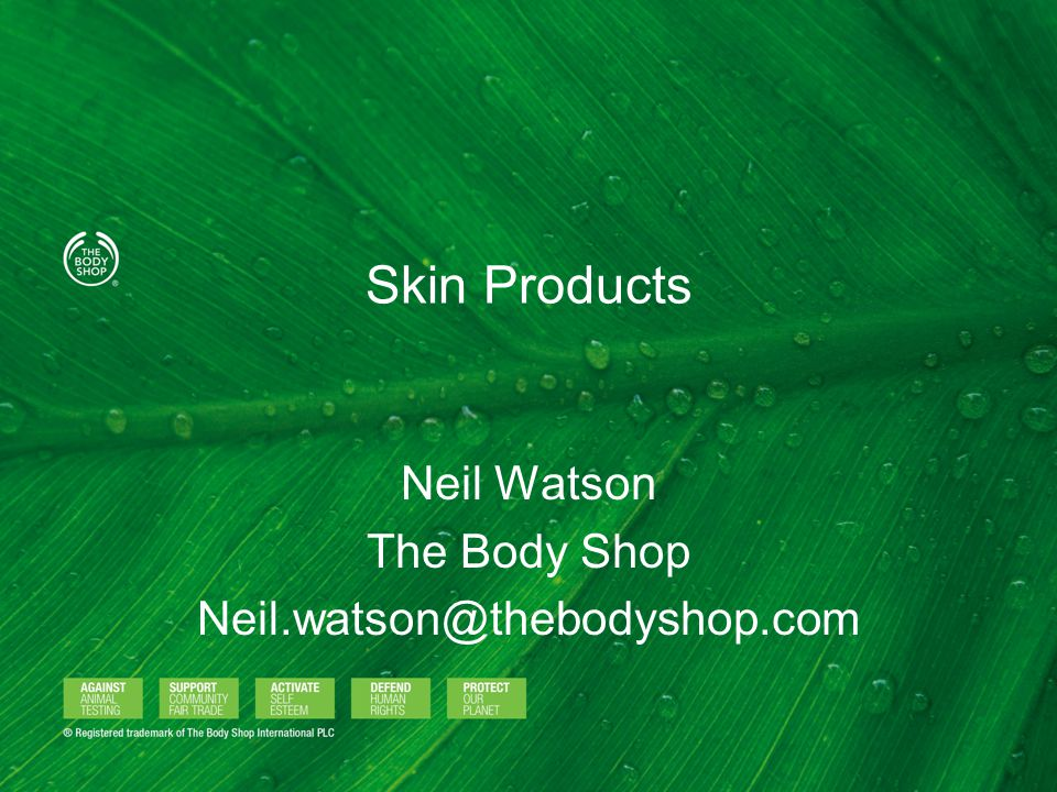 Neil Watson The Body Shop Neil.watson@thebodyshop.com