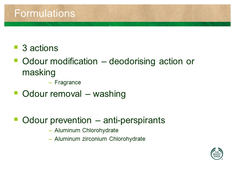 Formulations 3 actions. Odour modification – deodorising action or masking. Fragrance. Odour removal – washing.