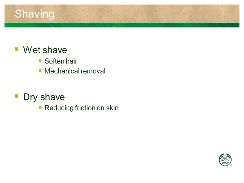 Shaving Wet shave Dry shave Soften hair Mechanical removal