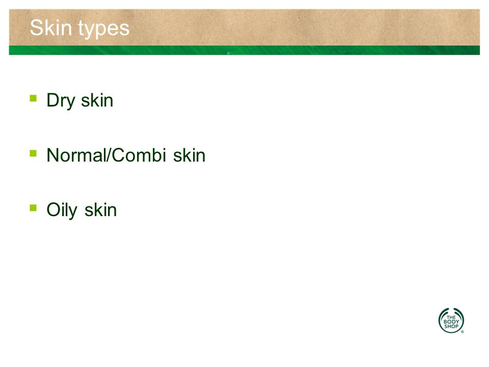 Skin types Dry skin Normal/Combi skin Oily skin
