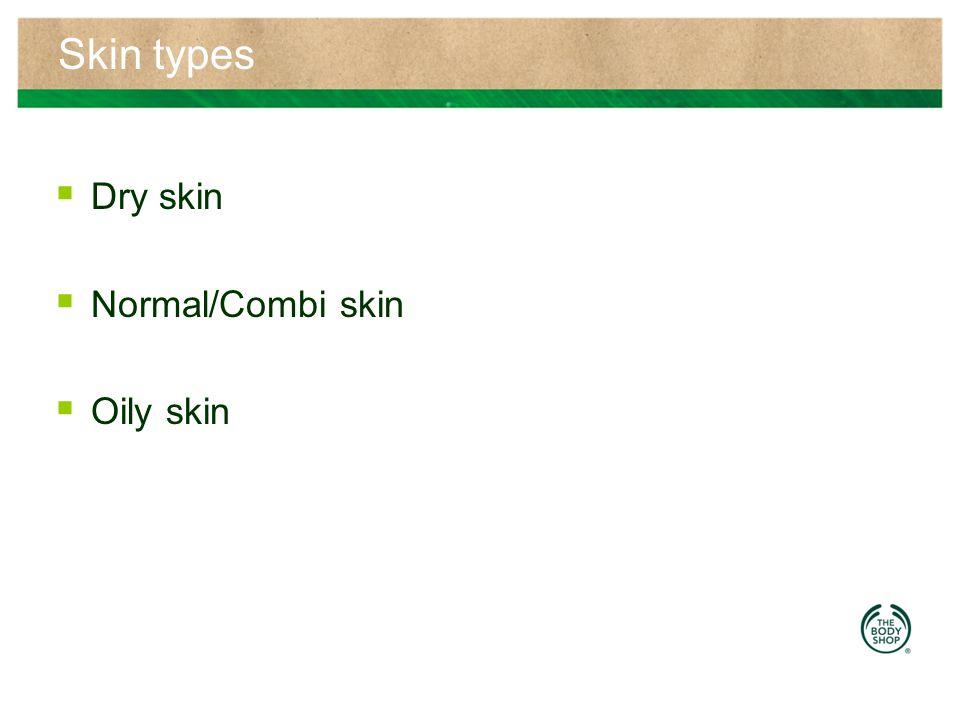 Skin types Dry skin Normal/Combi skin Oily skin