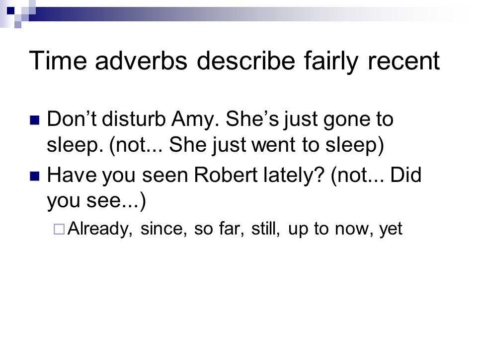 Time adverbs describe fairly recent