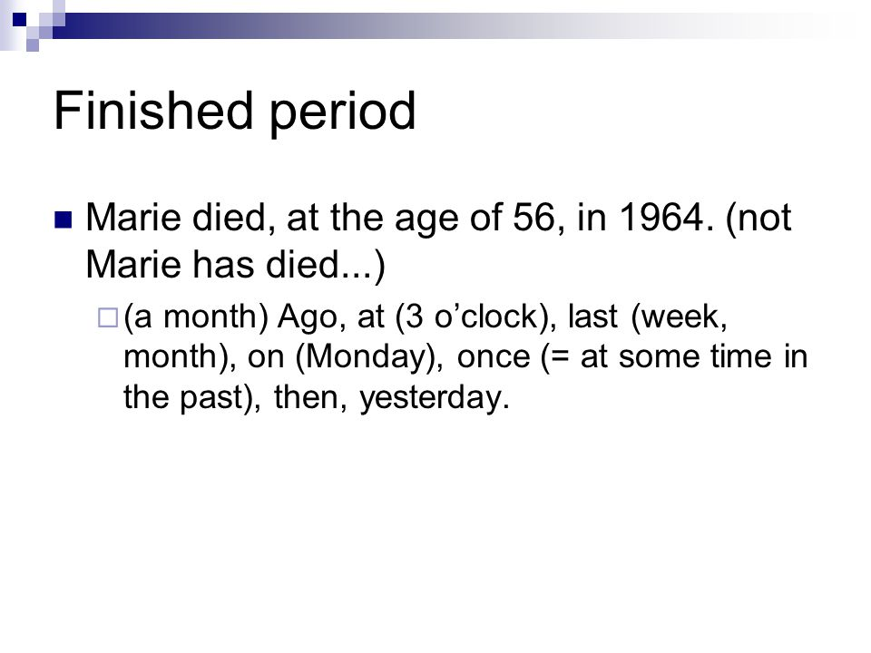 Finished period Marie died, at the age of 56, in 1964. (not Marie has died...)