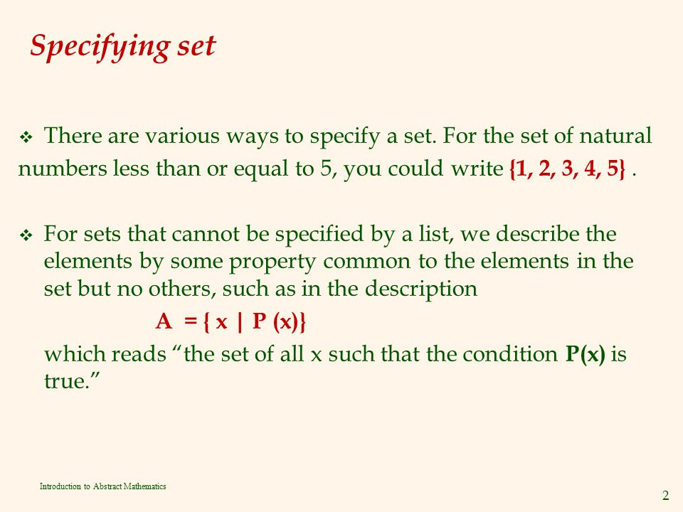Specifying set There are various ways to specify a set. For the set of natural. numbers less than or equal to 5, you could write {1, 2, 3, 4, 5} .