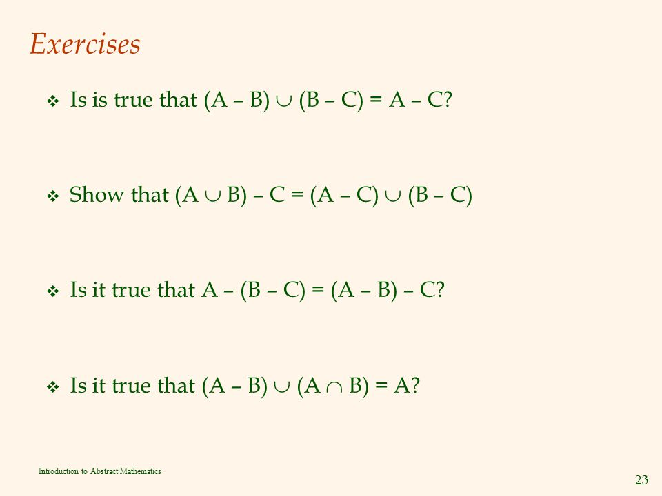 Exercises Is is true that (A – B)  (B – C) = A – C