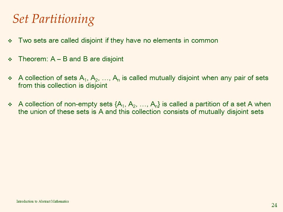 Set Partitioning Two sets are called disjoint if they have no elements in common. Theorem: A – B and B are disjoint.