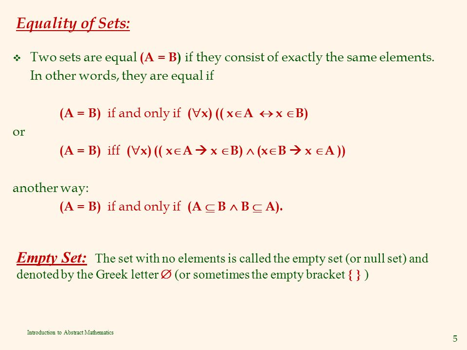 Equality of Sets: Two sets are equal (A = B) if they consist of exactly the same elements. In other words, they are equal if.