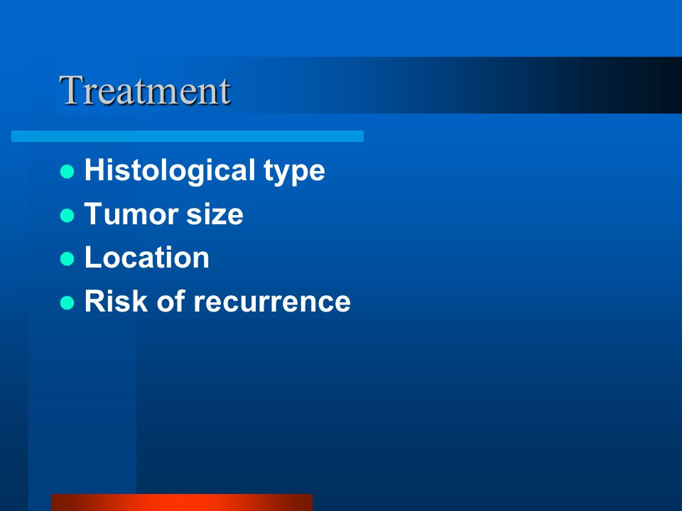 Treatment Histological type Tumor size Location Risk of recurrence