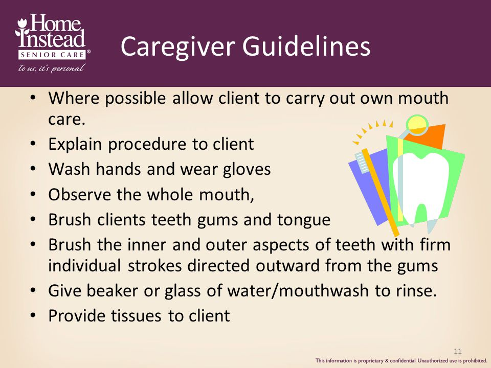 Caregiver Guidelines Where possible allow client to carry out own mouth care. Explain procedure to client.