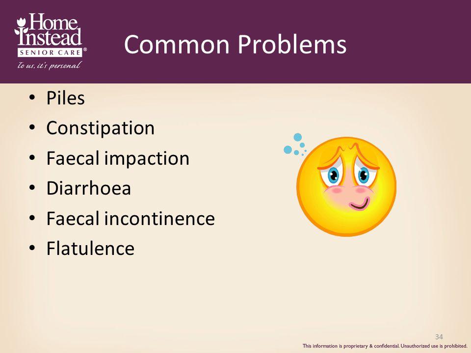 Common Problems Piles Constipation Faecal impaction Diarrhoea
