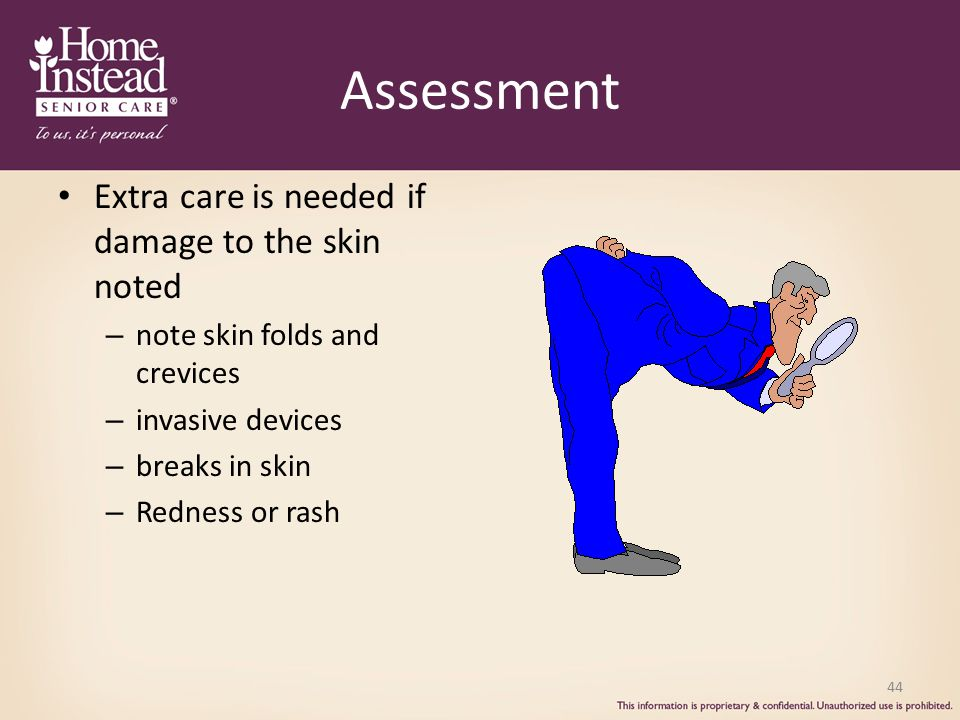 Assessment Extra care is needed if damage to the skin noted