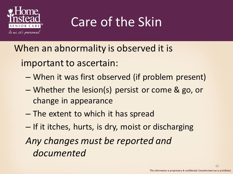 Care of the Skin When an abnormality is observed it is