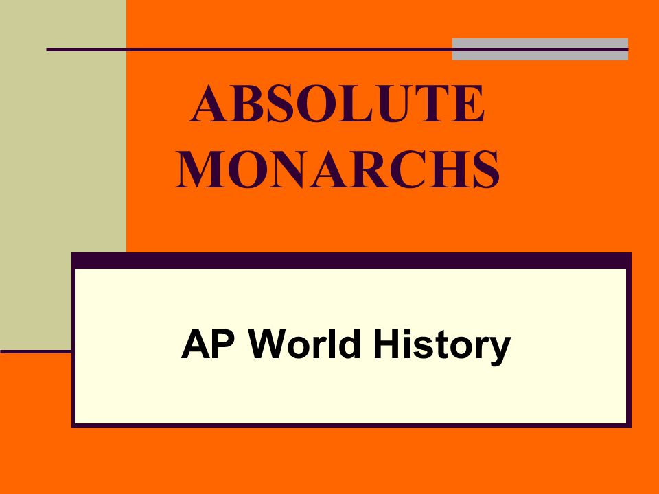 ABSOLUTE MONARCHS AP World History