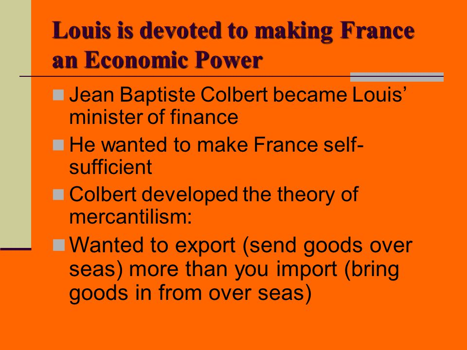 Louis is devoted to making France an Economic Power