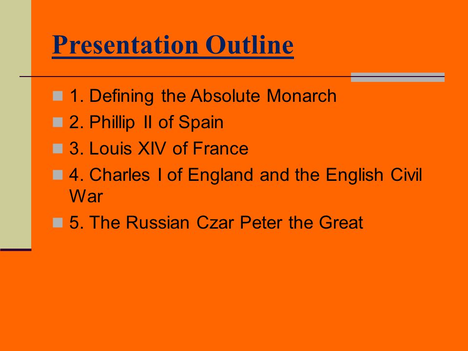 Presentation Outline 1. Defining the Absolute Monarch