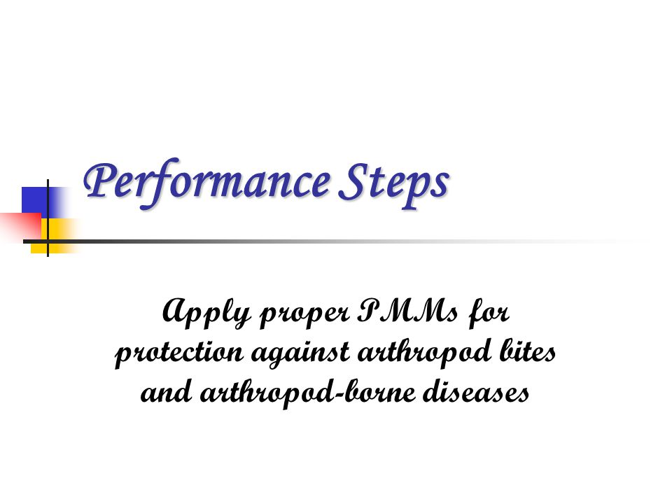 Performance Steps Apply proper PMMs for protection against arthropod bites and arthropod-borne diseases.