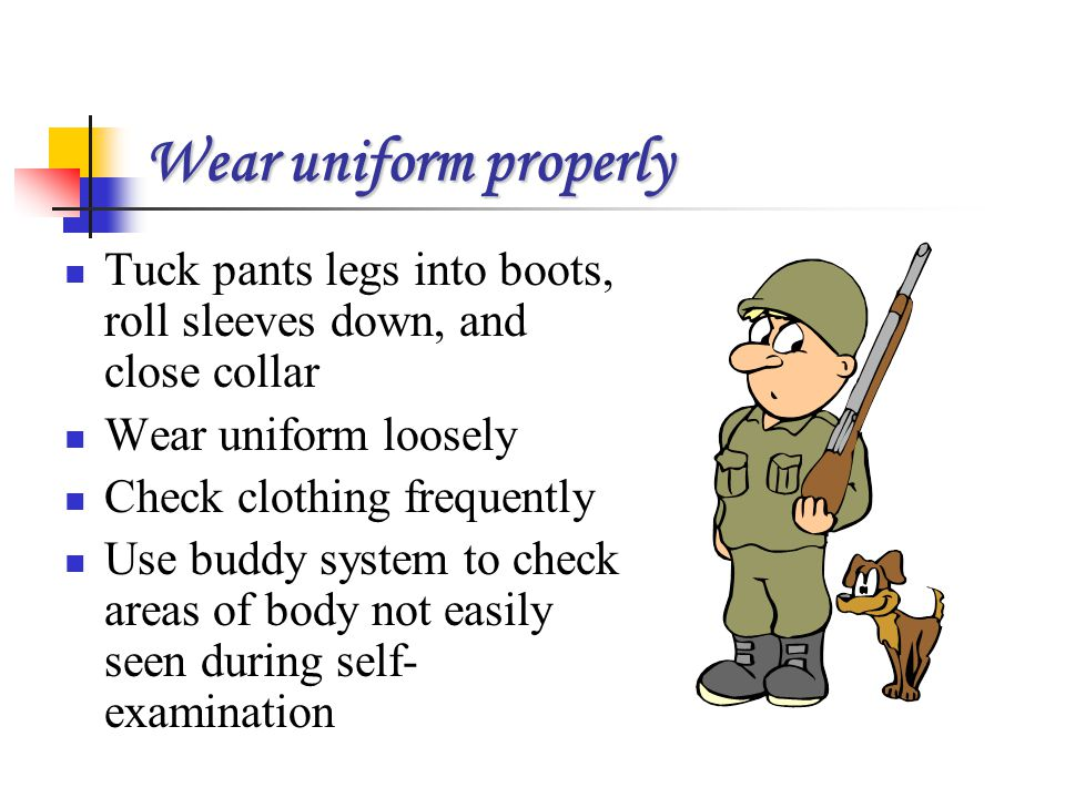Wear uniform properly Tuck pants legs into boots, roll sleeves down, and close collar. Wear uniform loosely.