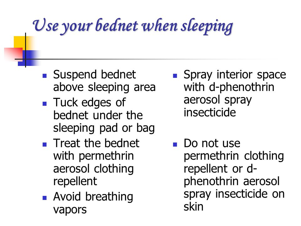 Use your bednet when sleeping