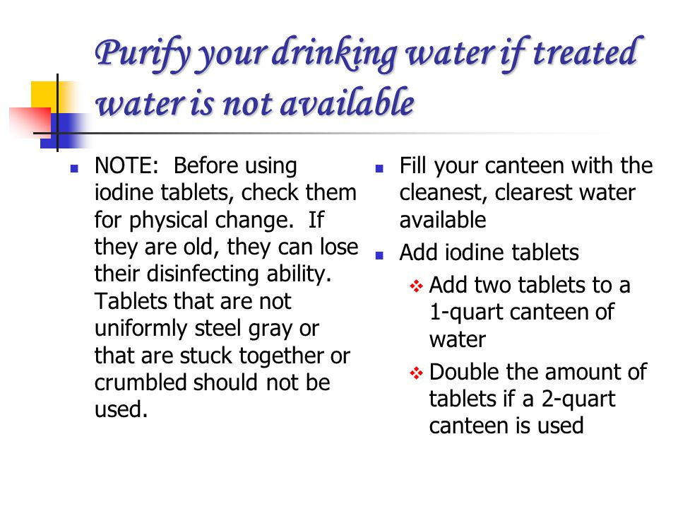 Purify your drinking water if treated water is not available