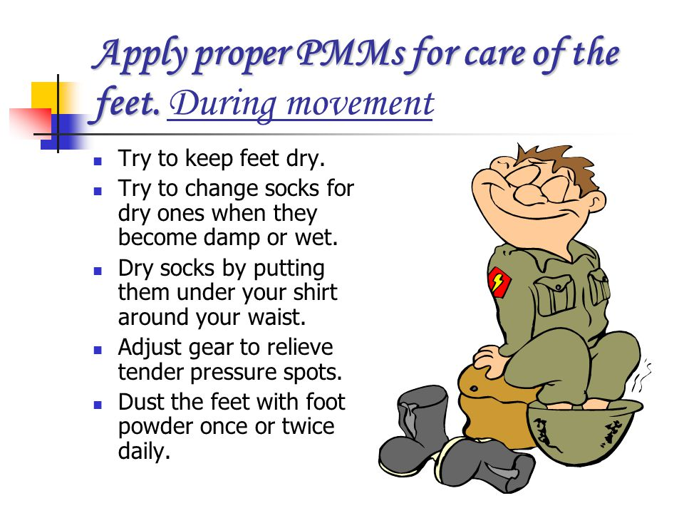 Apply proper PMMs for care of the feet. During movement