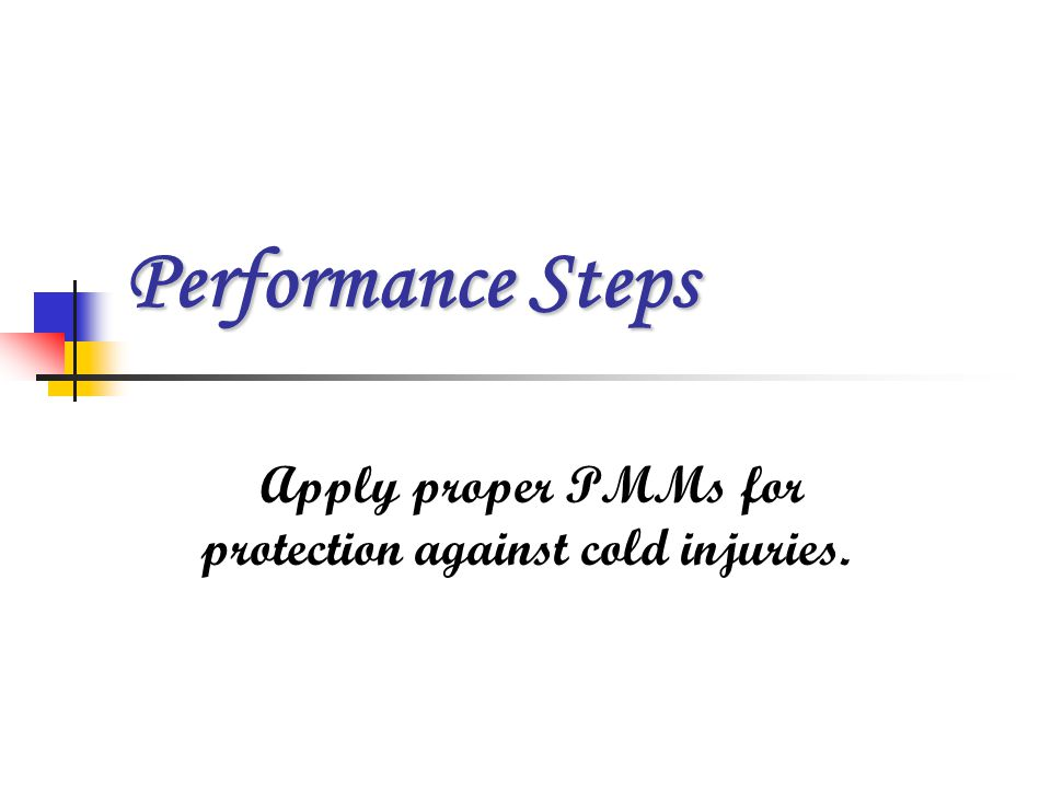 Apply proper PMMs for protection against cold injuries.