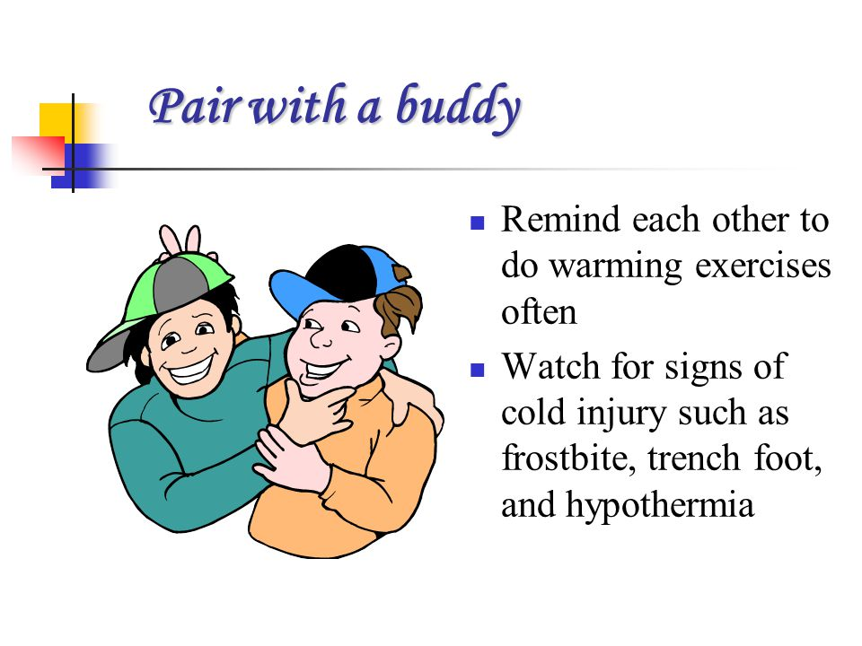 Pair with a buddy Remind each other to do warming exercises often
