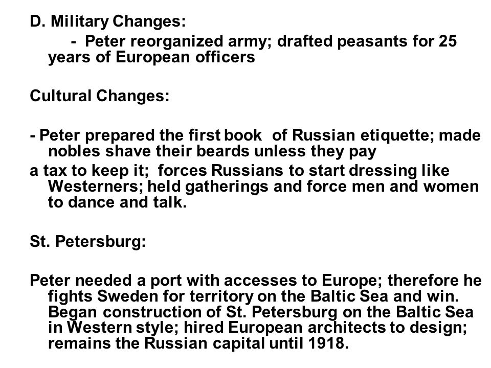 D. Military Changes: - Peter reorganized army; drafted peasants for 25 years of European officers.