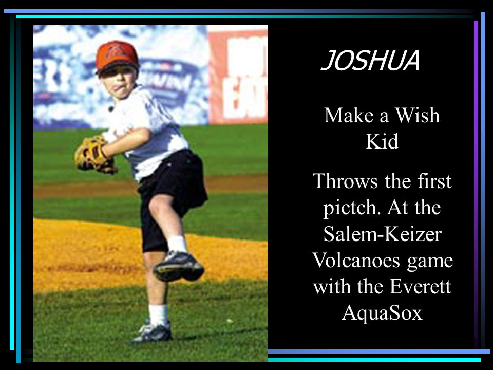 JOSHUA Make a Wish Kid. Throws the first pictch.