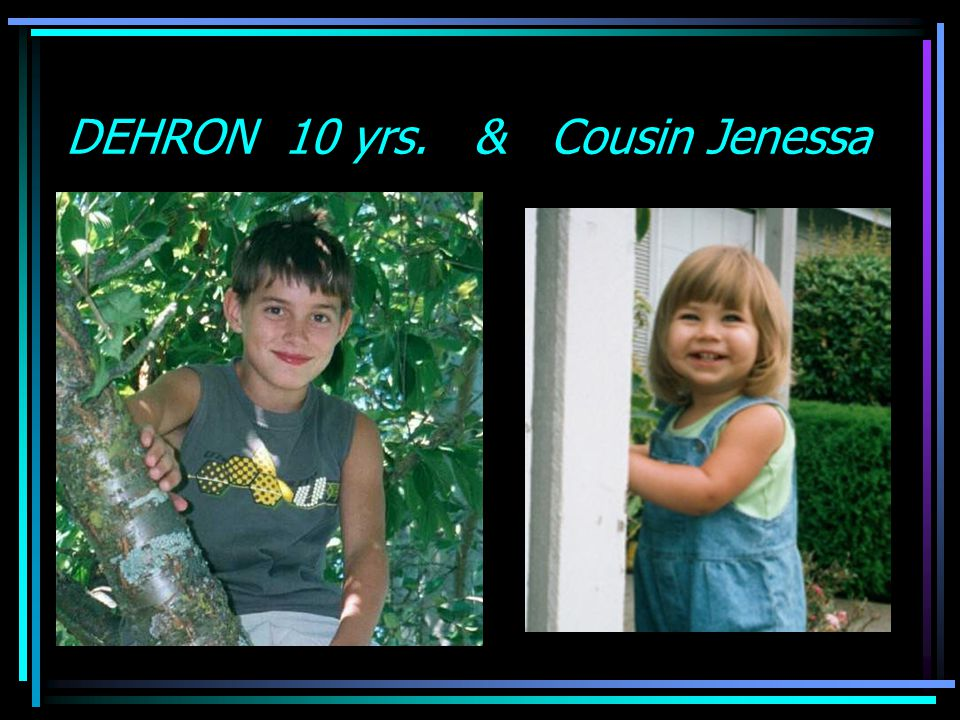 DEHRON 10 yrs. & Cousin Jenessa