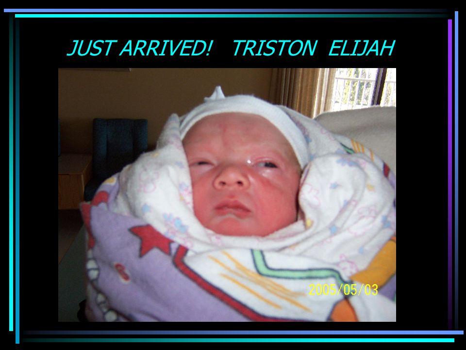 JUST ARRIVED! TRISTON ELIJAH