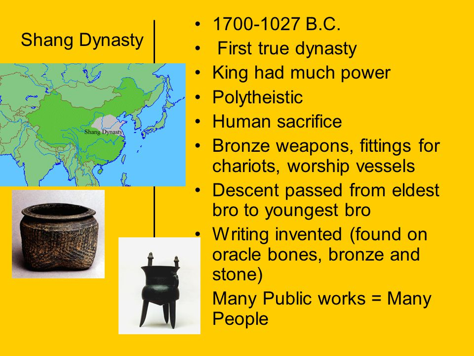 1700-1027 B.C. First true dynasty. King had much power. Polytheistic. Human sacrifice. Bronze weapons, fittings for chariots, worship vessels.