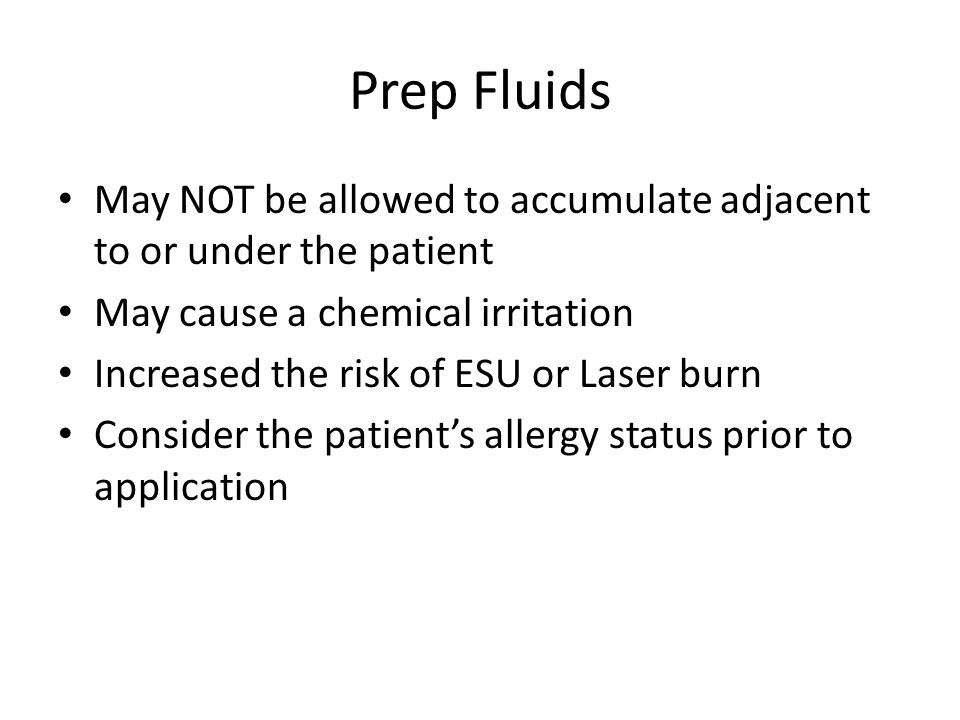 Prep Fluids May NOT be allowed to accumulate adjacent to or under the patient. May cause a chemical irritation.