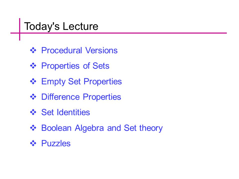 Today s Lecture Procedural Versions Properties of Sets