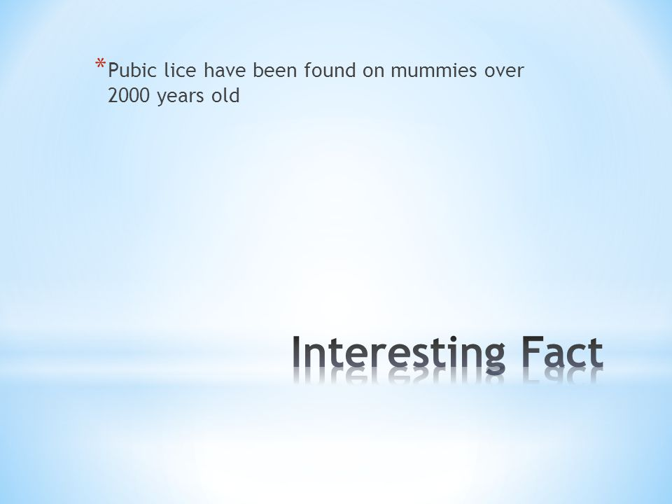 Pubic lice have been found on mummies over 2000 years old