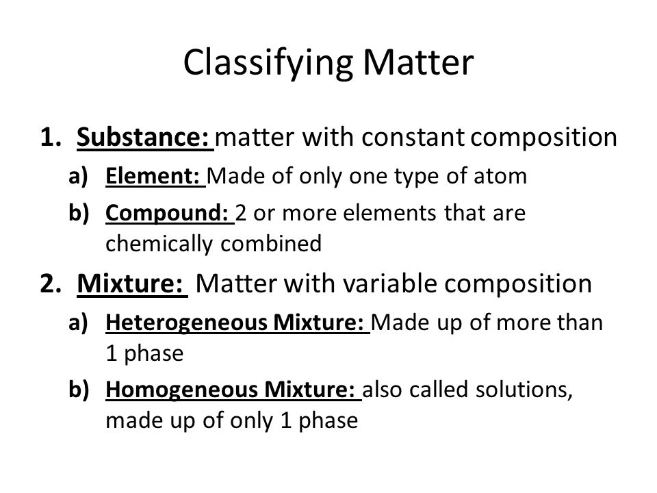 Classifying Matter Substance: matter with constant composition