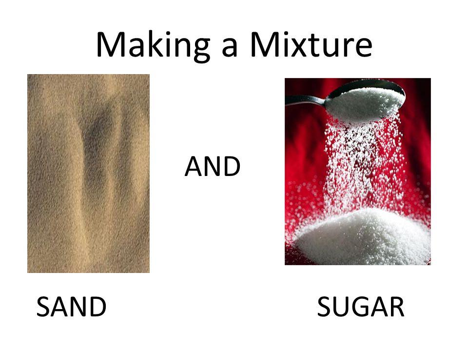 Making a Mixture AND SAND SUGAR