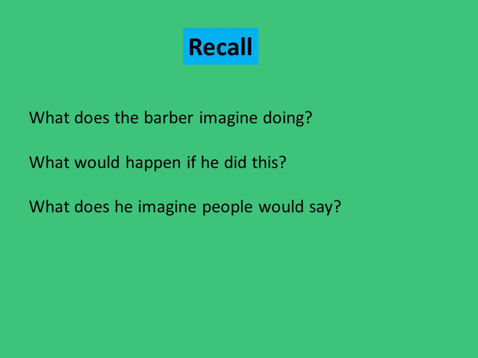 Recall What does the barber imagine doing