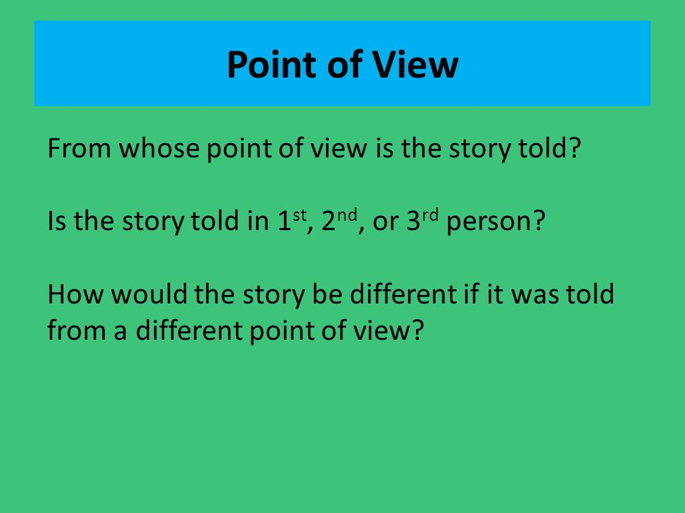 Point of View From whose point of view is the story told