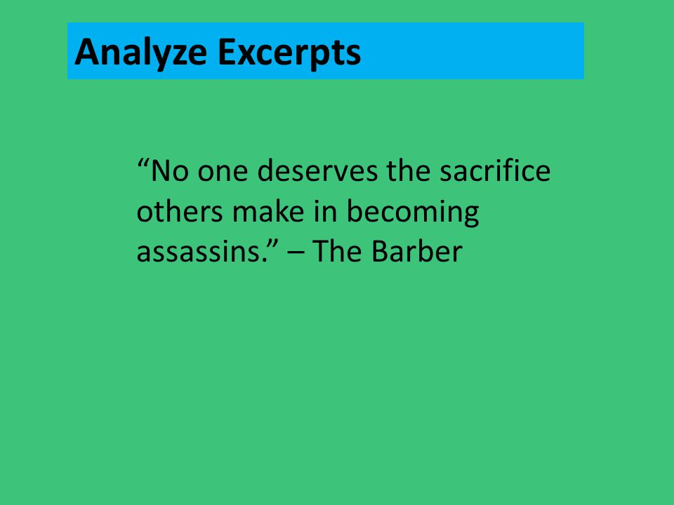 Analyze Excerpts No one deserves the sacrifice others make in becoming assassins. – The Barber