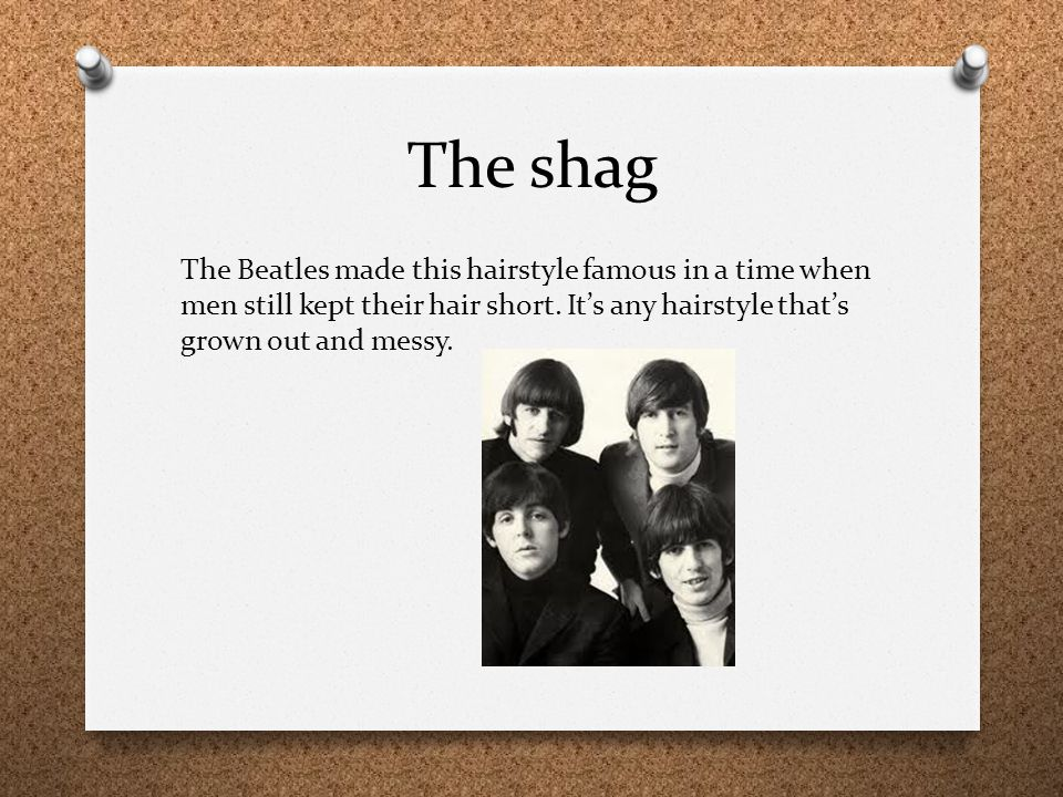 The shag The Beatles made this hairstyle famous in a time when men still kept their hair short.