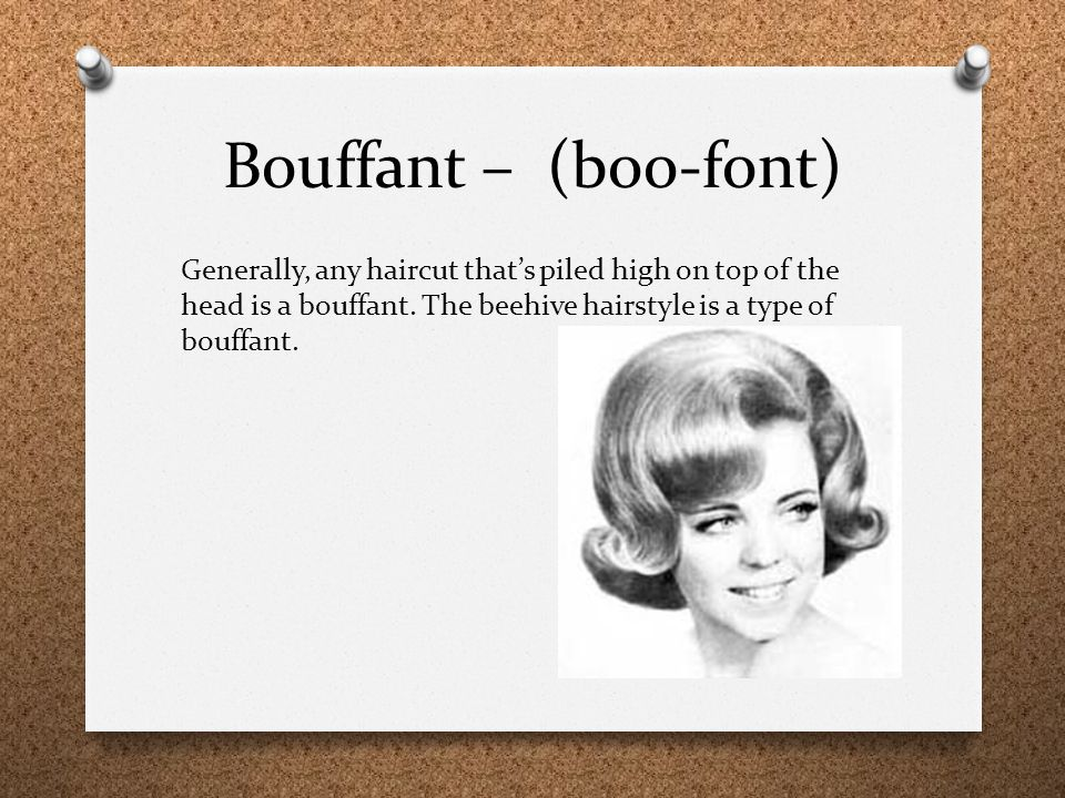 Bouffant – (boo-font) Generally, any haircut that's piled high on top of the head is a bouffant.