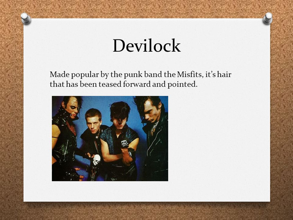 Devilock Made popular by the punk band the Misfits, it's hair that has been teased forward and pointed.
