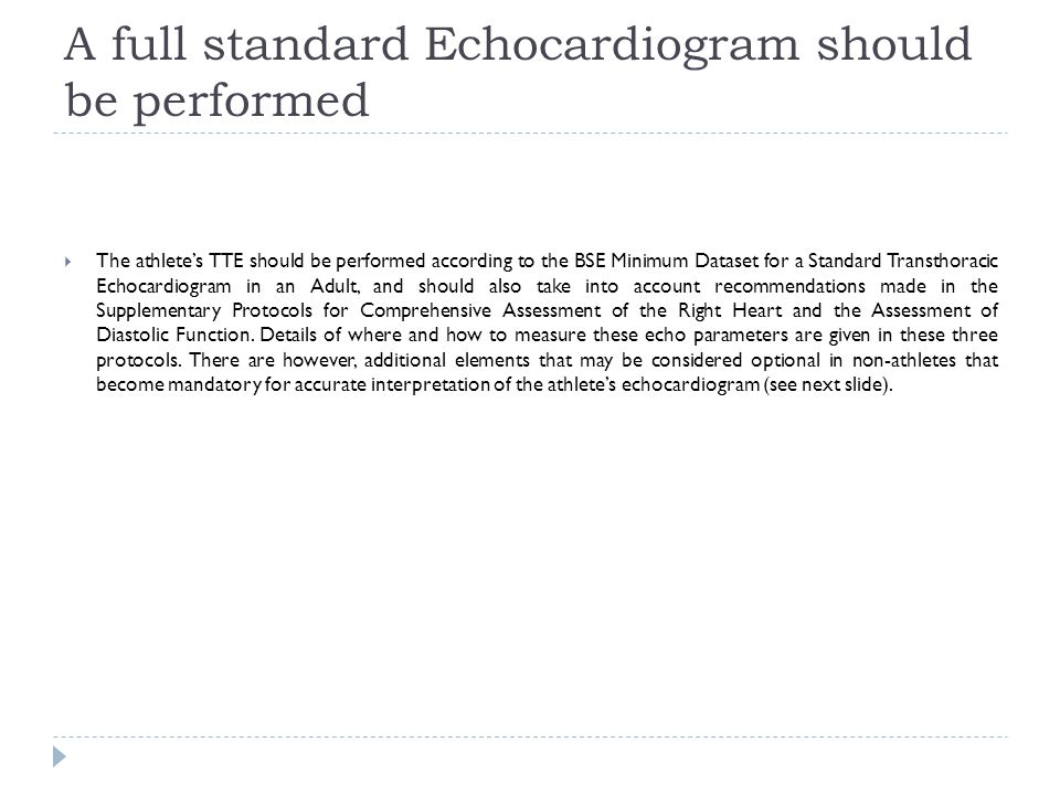 A full standard Echocardiogram should be performed