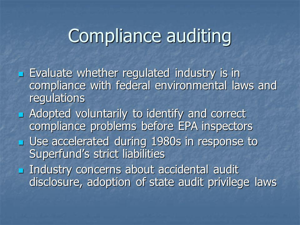 Compliance auditing Evaluate whether regulated industry is in compliance with federal environmental laws and regulations.