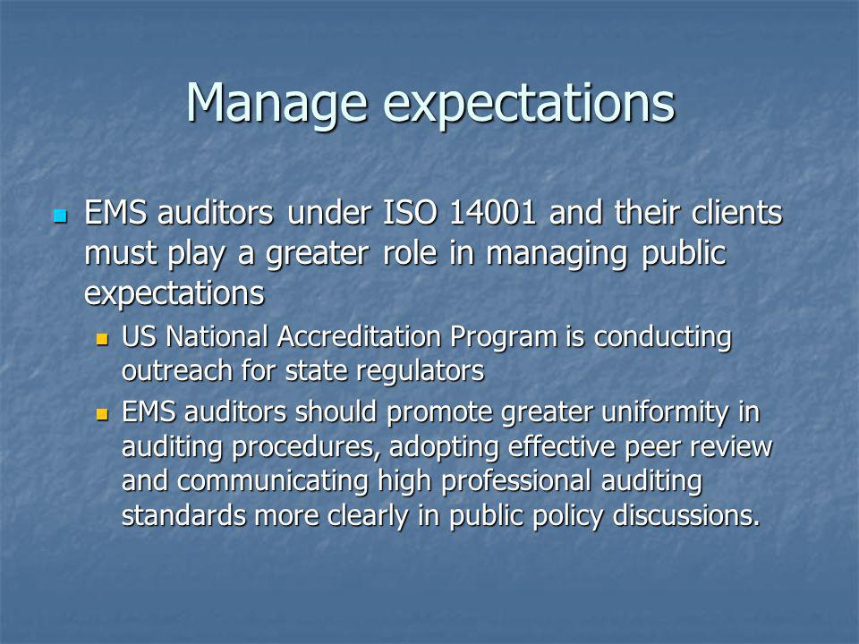 Manage expectations EMS auditors under ISO 14001 and their clients must play a greater role in managing public expectations.
