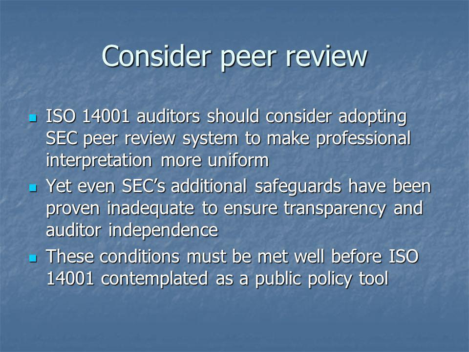 Consider peer review ISO auditors should consider adopting SEC peer review system to make professional interpretation more uniform.