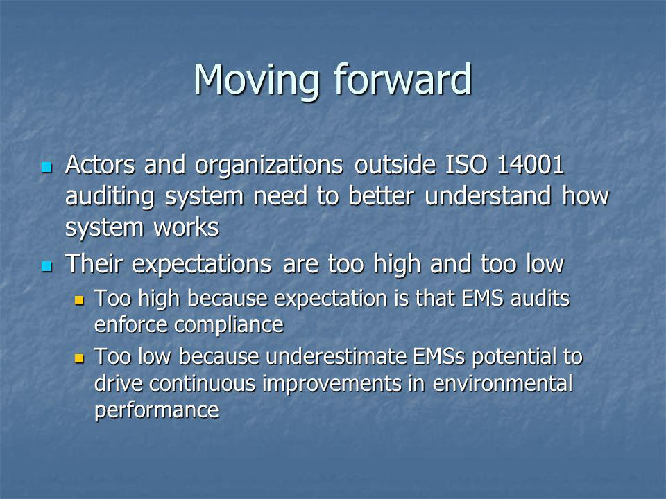 Moving forward Actors and organizations outside ISO 14001 auditing system need to better understand how system works.