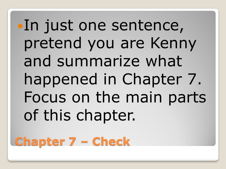 In just one sentence, pretend you are Kenny and summarize what happened in Chapter 7. Focus on the main parts of this chapter.