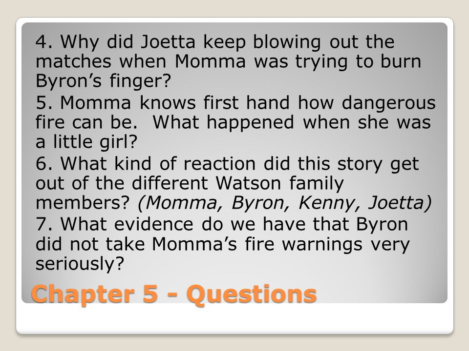 4. Why did Joetta keep blowing out the matches when Momma was trying to burn Byron's finger