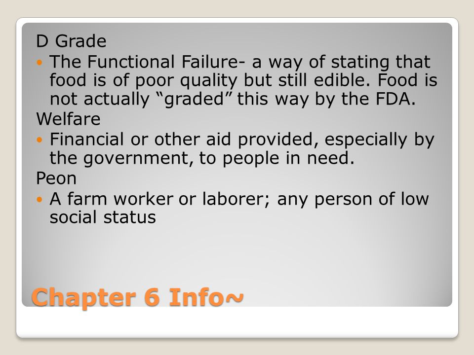 D Grade The Functional Failure- a way of stating that food is of poor quality but still edible. Food is not actually graded this way by the FDA.